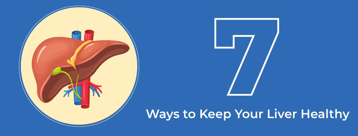 7 Ways to Keep Your Liver Healthy