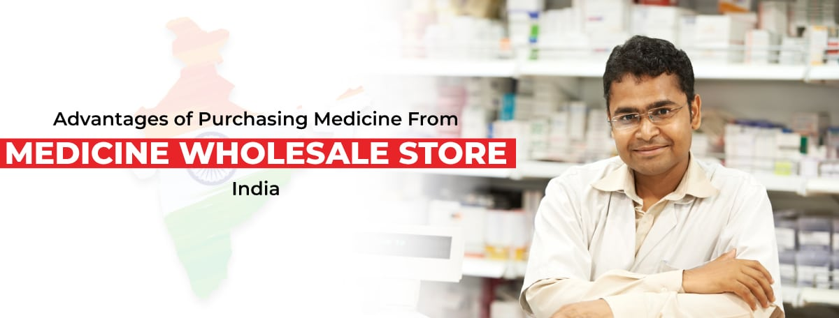 Advantages of Purchasing Medicine From Medicine Wholesale Store India
